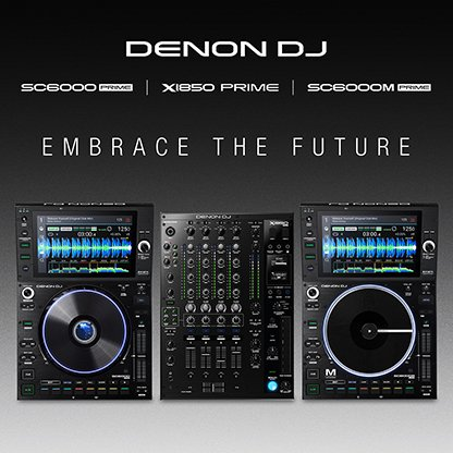 Embrace the future Denon DJ SC6000, SC6000M & X1850